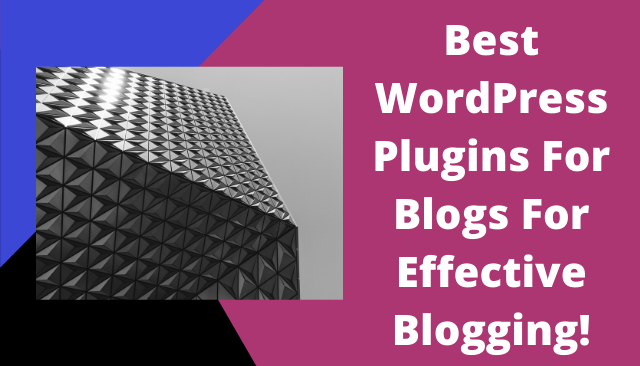 Best WordPress Plugins For Blogs For Effective Blogging!