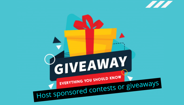Host sponsored contests or giveaways