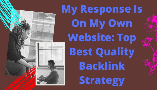 My Response Is On My Own Website: Top Best Quality Backlink Strategy