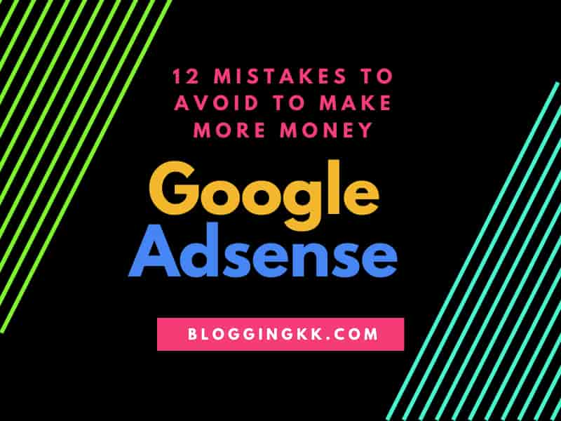 12 Google Adsense Mistakes To Avoid To Make More Money