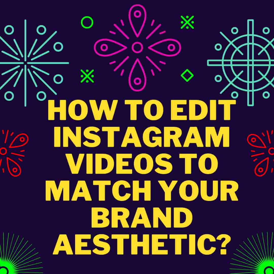 How To Edit Instagram Videos To Match Your Brand Aesthetic?