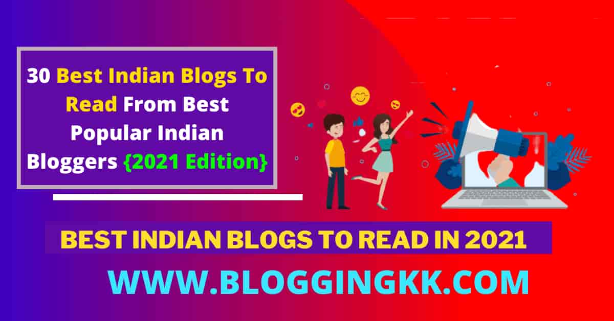 30 Best Indian Blogs To Read From Best Popular Indian Bloggers {2021 Edition}