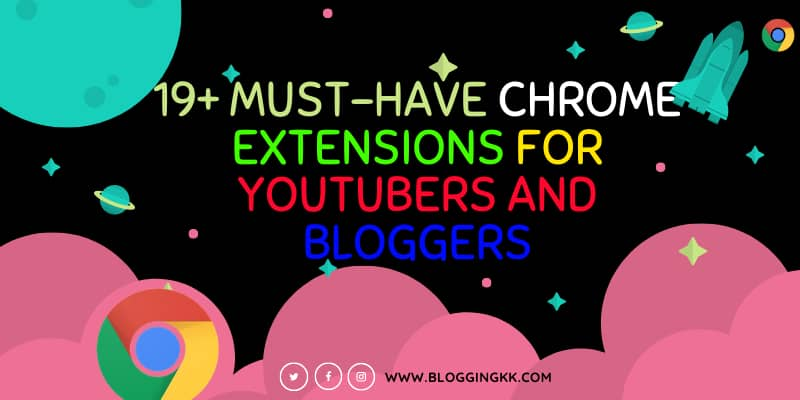 19+ Must-Have Chrome Extensions For Youtubers and Bloggers